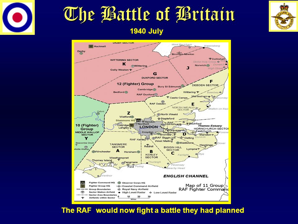 The Battle of Britain The RAF would now fight a battle they had planned 1940 July