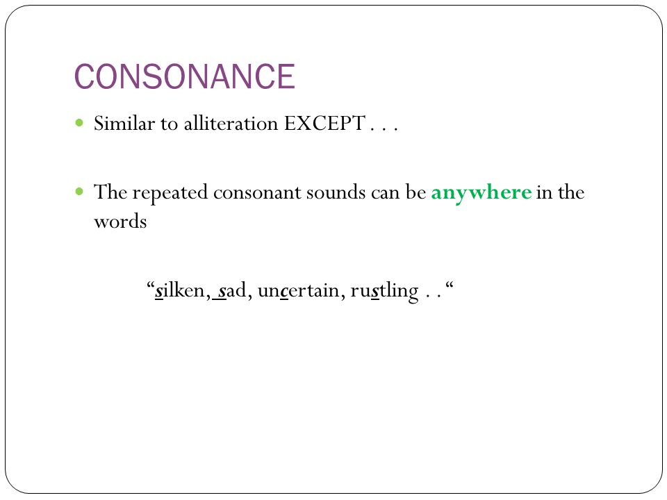 CONSONANCE Similar to alliteration EXCEPT...