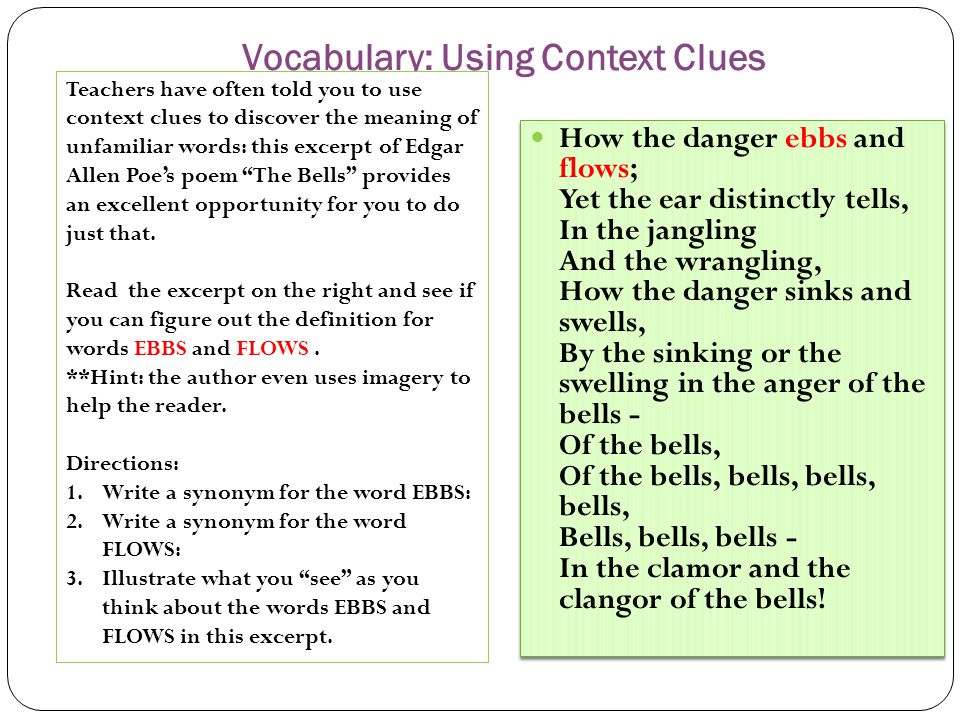 Vocabulary: Using Context Clues How the danger ebbs and flows; Yet the ear distinctly tells, In the jangling And the wrangling, How the danger sinks a