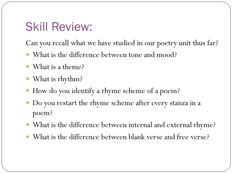 Skill Review: Can you recall what we have studied in our poetry unit thus far.