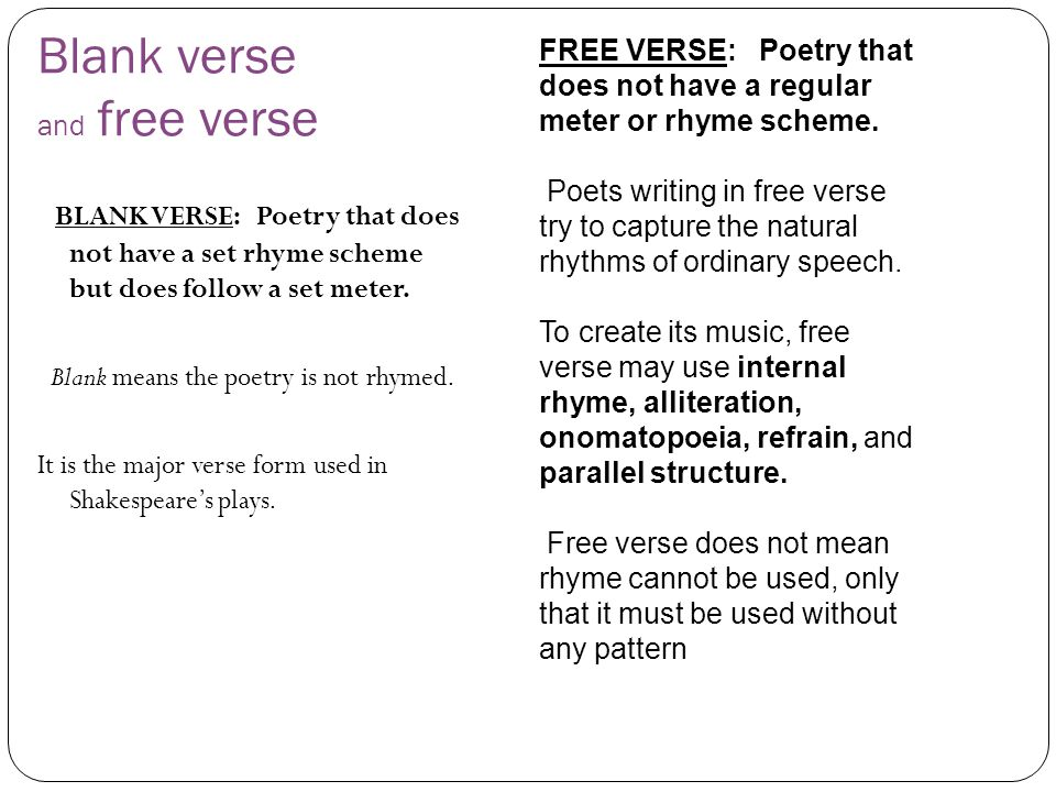 Blank verse and free verse BLANK VERSE: Poetry that does not have a set rhyme scheme but does follow a set meter.