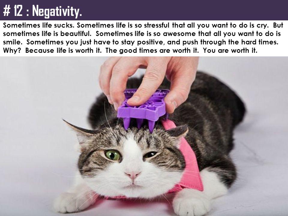 # 12 : Negativity.Sometimes life sucks.