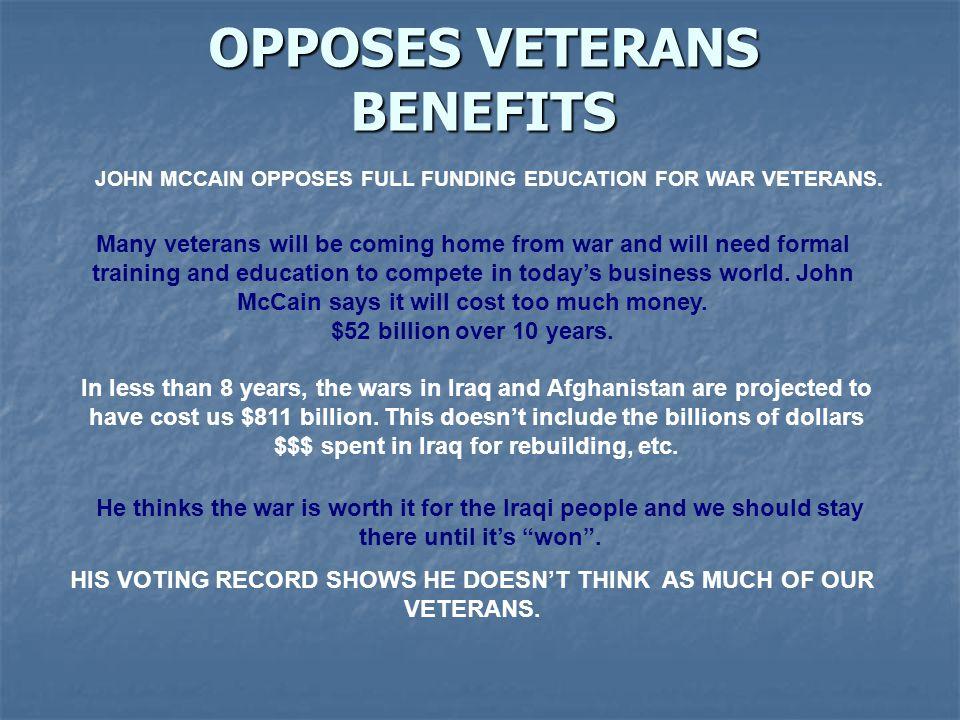 OPPOSES VETERANS BENEFITS JOHN MCCAIN OPPOSES FULL FUNDING EDUCATION FOR WAR VETERANS.