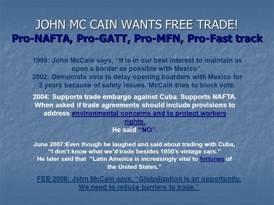 JOHN MC CAIN WANTS FREE TRADE.