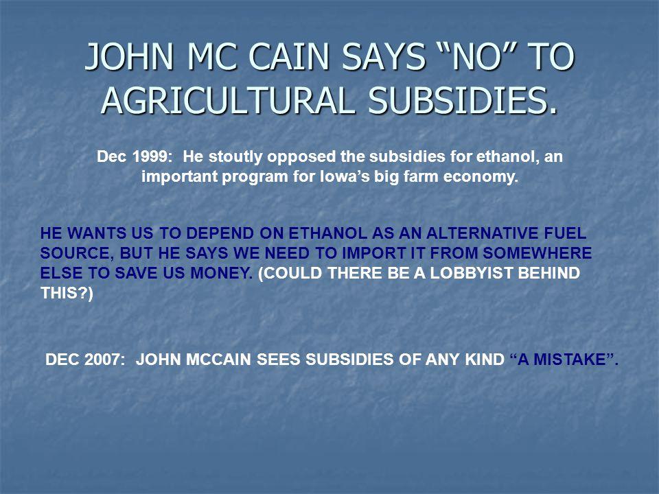 JOHN MC CAIN SAYS NO TO AGRICULTURAL SUBSIDIES.