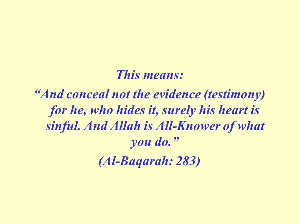 This means: And conceal not the evidence (testimony) for he, who hides it, surely his heart is sinful.