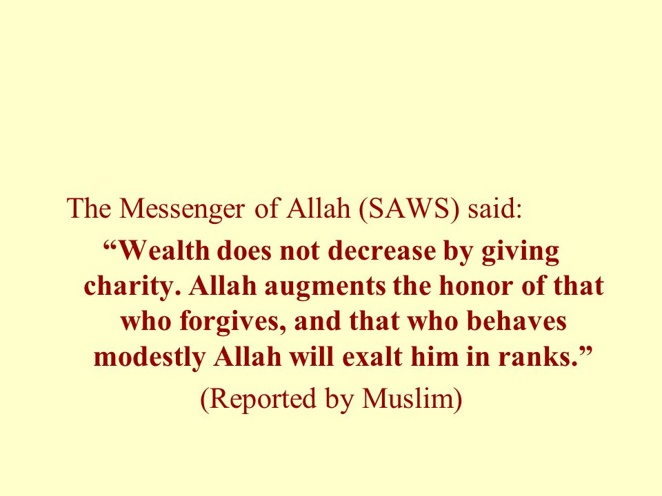 The Messenger of Allah (SAWS) said: Wealth does not decrease by giving charity.