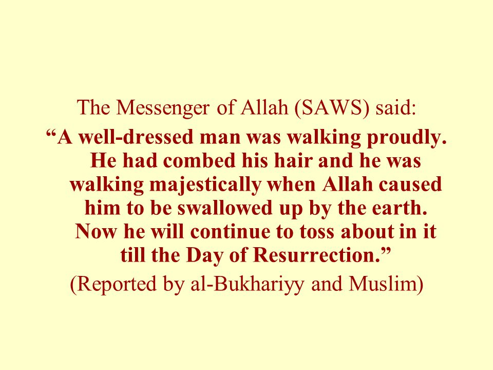 The Messenger of Allah (SAWS) said: A well-dressed man was walking proudly.