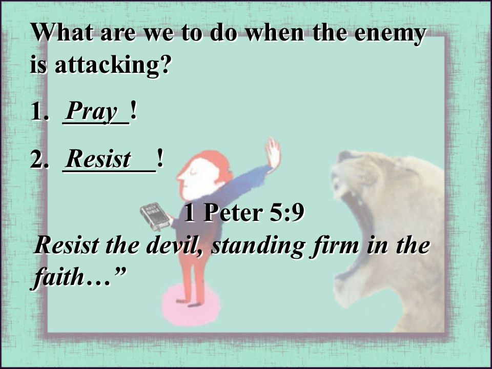 What are we to do when the enemy is attacking. 1.