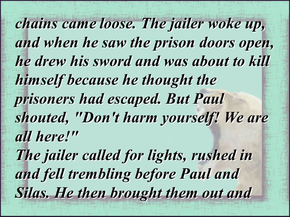chains came loose. The jailer woke up, and when he saw the prison doors open, he drew his sword and was about to kill himself because he thought the p