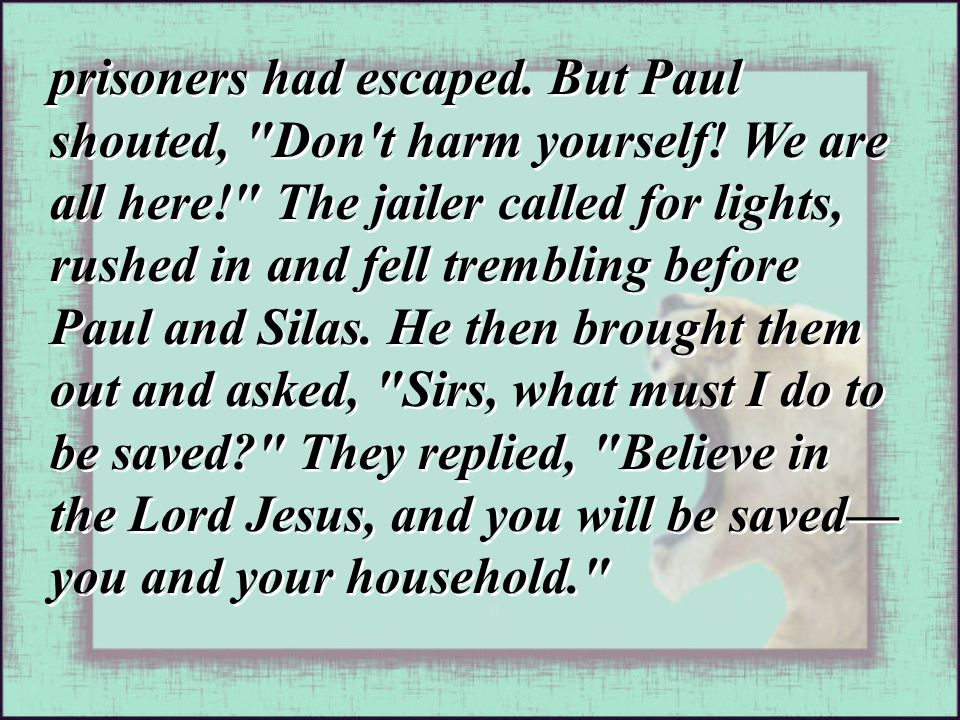 prisoners had escaped. But Paul shouted, Don t harm yourself.