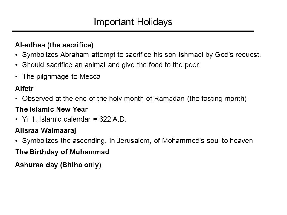 Important Holidays Al-adhaa (the sacrifice) Symbolizes Abraham attempt to sacrifice his son Ishmael by God's request.