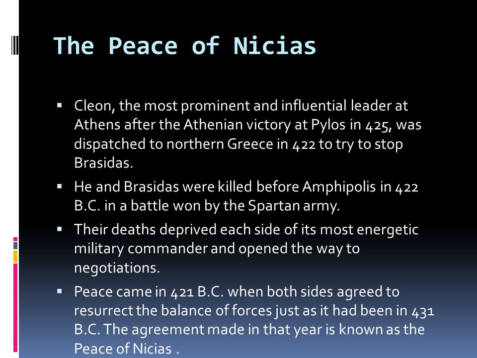 The Peace of Nicias  Cleon, the most prominent and influential leader at Athens after the Athenian victory at Pylos in 425, was dispatched to northern Greece in 422 to try to stop Brasidas.