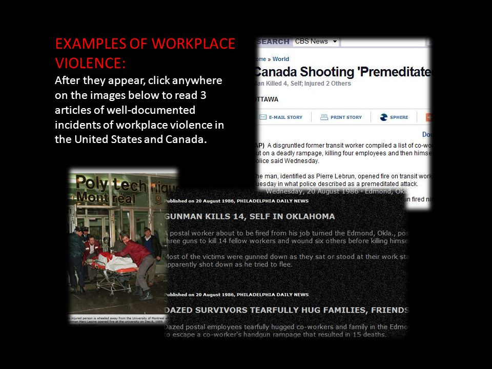EXAMPLES OF WORKPLACE VIOLENCE: After they appear, click anywhere on the images below to read 3 articles of well-documented incidents of workplace violence in the United States and Canada.