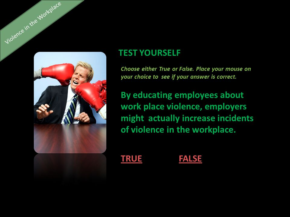 Violence in the Workplace TEST YOURSELF Choose either True or False.