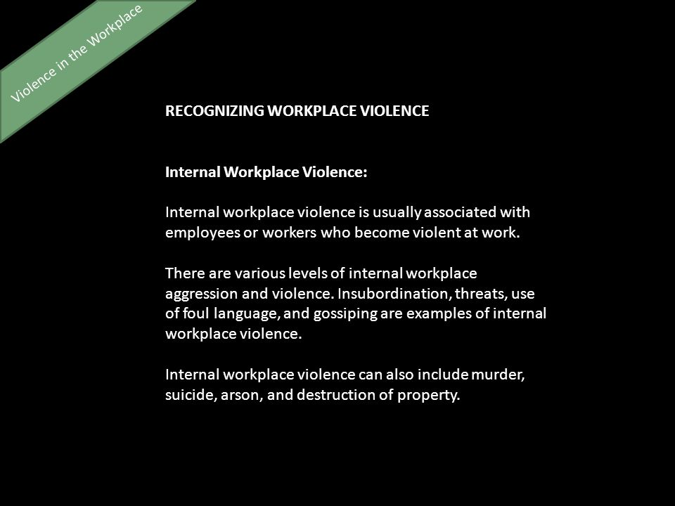 Violence in the Workplace RECOGNIZING WORKPLACE VIOLENCE Internal Workplace Violence: Internal workplace violence is usually associated with employees or workers who become violent at work.