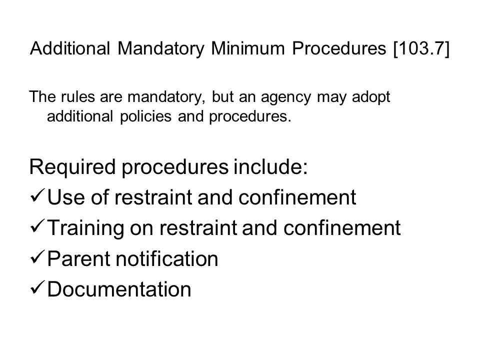 Additional Mandatory Minimum Procedures [103.7] The rules are mandatory, but an agency may adopt additional policies and procedures.