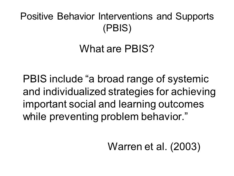 Positive Behavior Interventions and Supports (PBIS) What are PBIS.