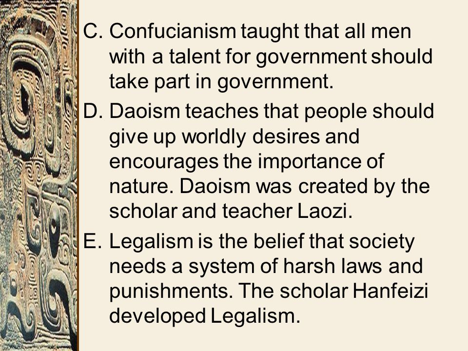 C.Confucianism taught that all men with a talent for government should take part in government. D.Daoism teaches that people should give up worldly de