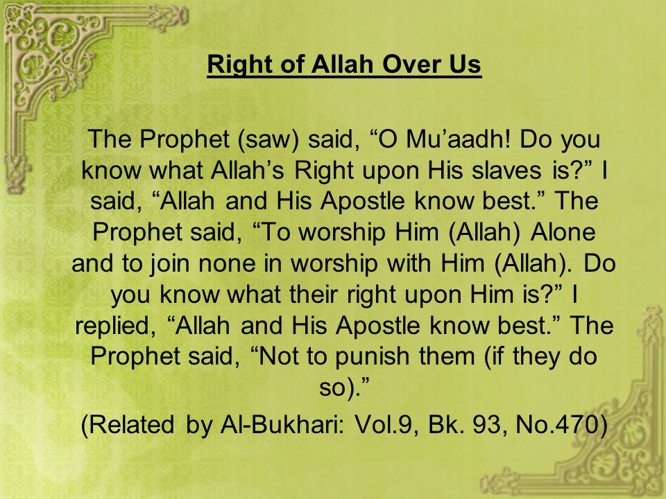 Right of Allah Over Us The Prophet (saw) said, O Mu'aadh.