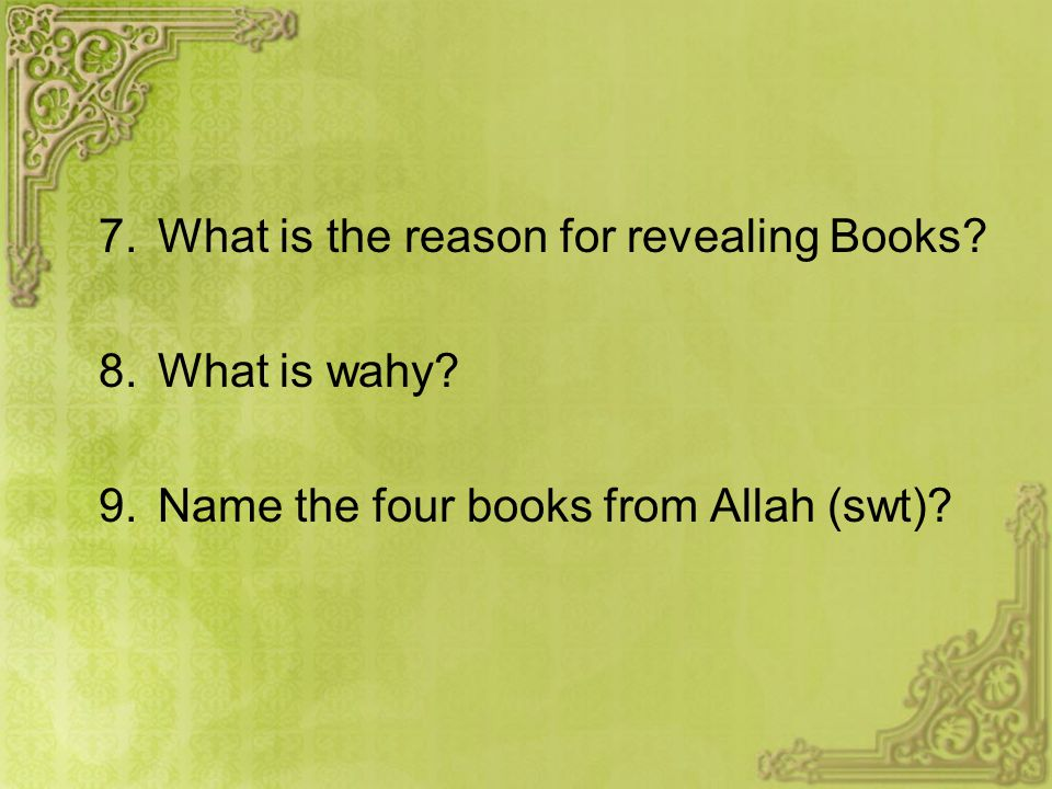 7.What is the reason for revealing Books 8.What is wahy 9.Name the four books from Allah (swt)