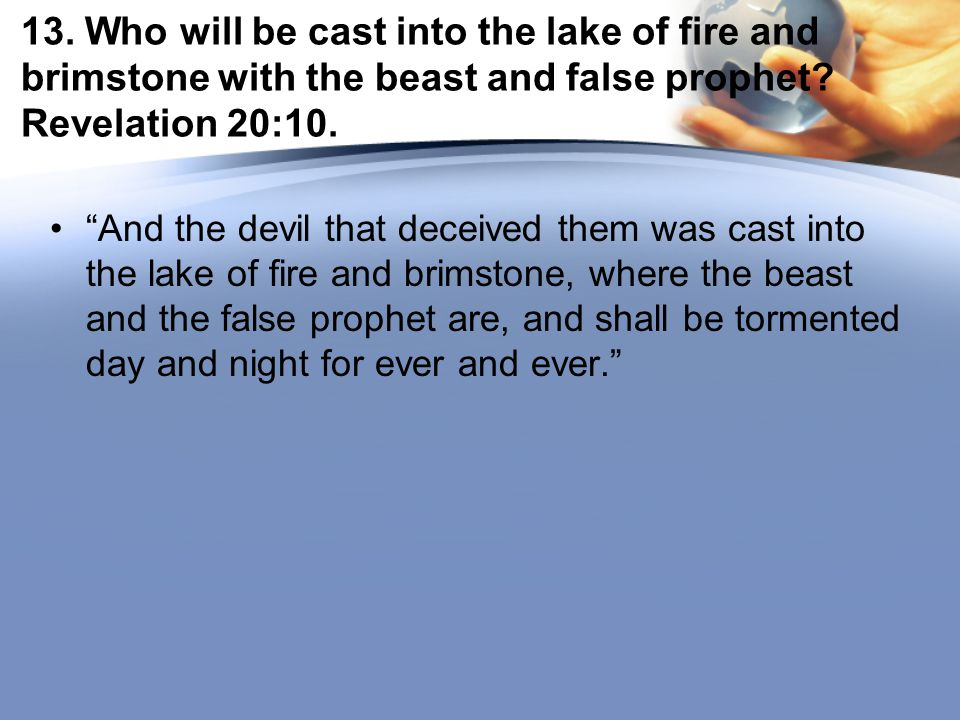 13. Who will be cast into the lake of fire and brimstone with the beast and false prophet.