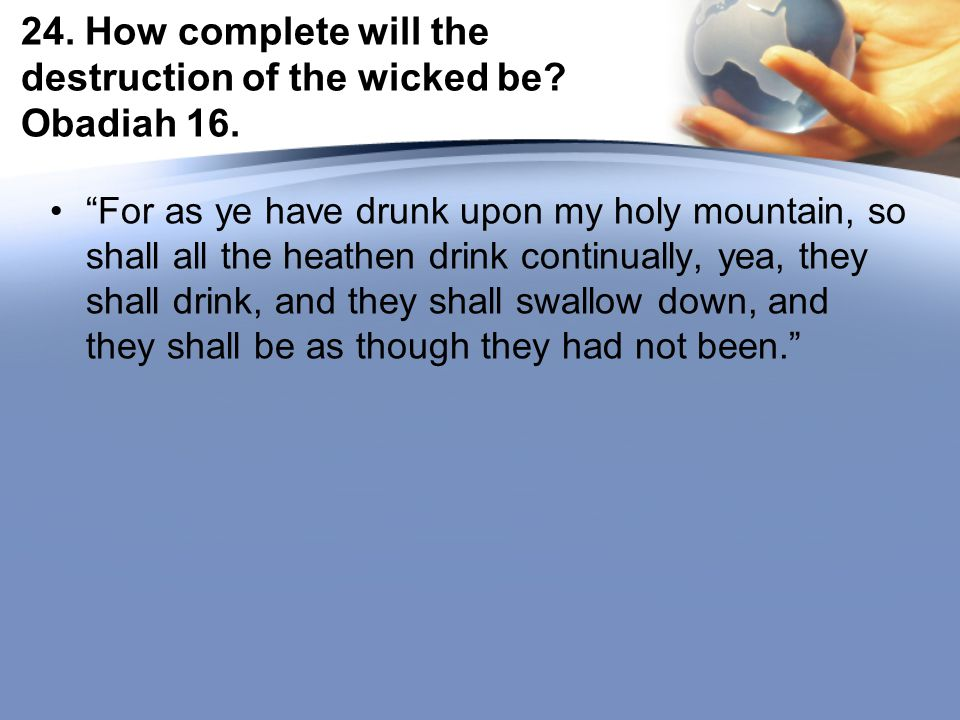 24. How complete will the destruction of the wicked be.