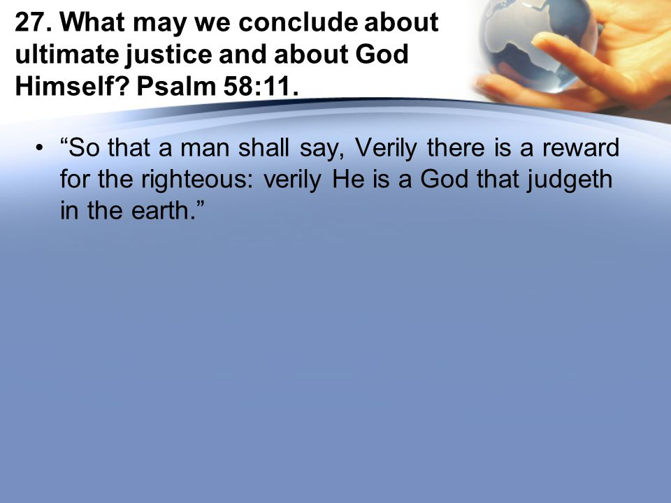 27. What may we conclude about ultimate justice and about God Himself.