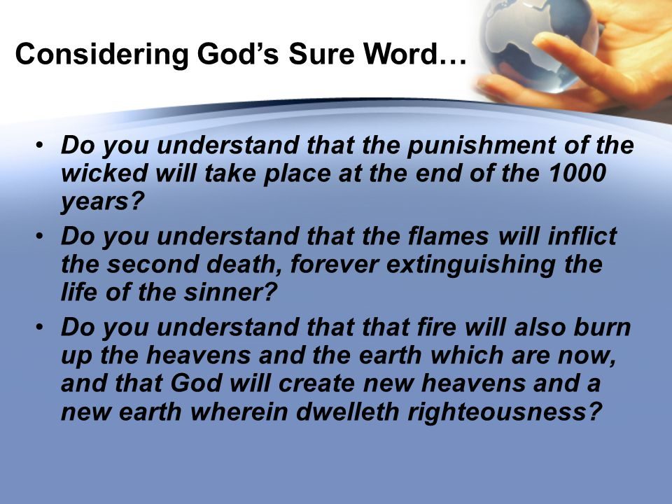 Considering God's Sure Word… Do you understand that the punishment of the wicked will take place at the end of the 1000 years.