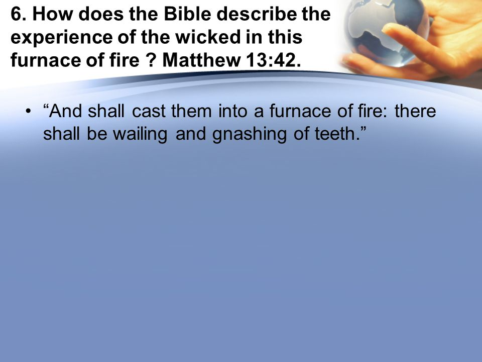 16.Is one's physical body the only thing that will be destroyed by hell fire.