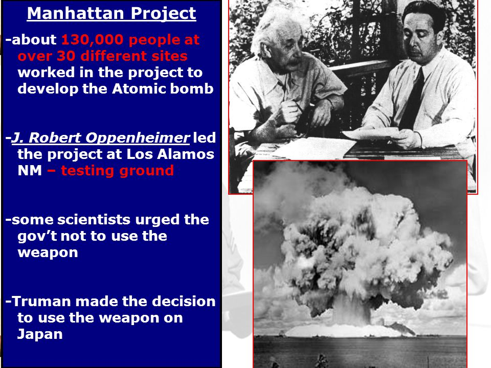 Manhattan Project -about 130,000 people at over 30 different sites worked in the project to develop the Atomic bomb -J.