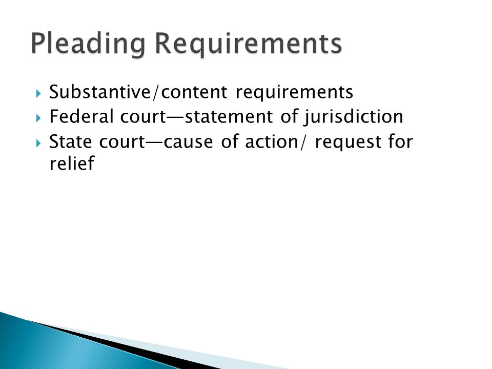  Substantive/content requirements  Federal court—statement of jurisdiction  State court—cause of action/ request for relief