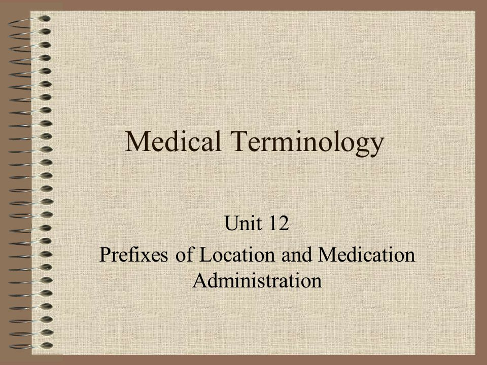 Medical Terminology Unit 12 Prefixes of Location and Medication Administration