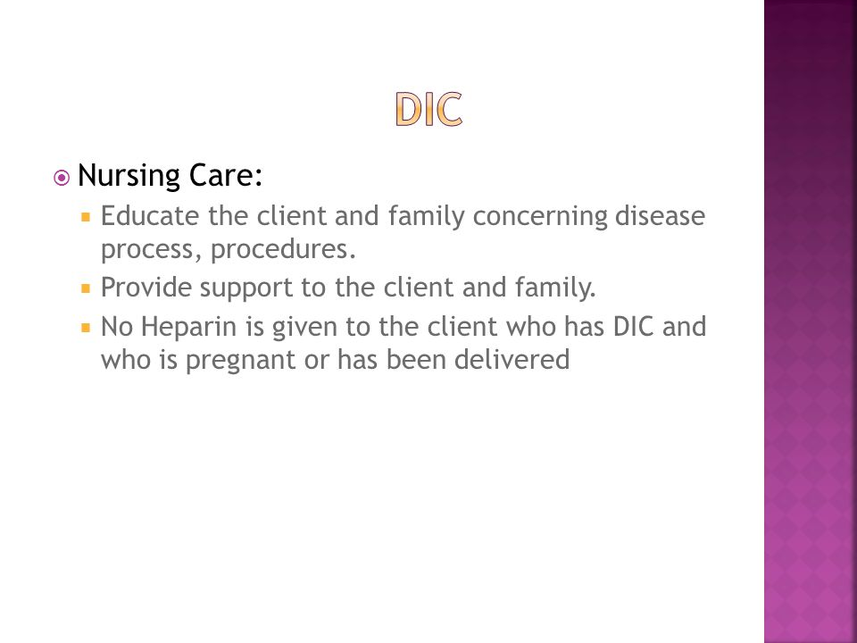  Nursing Care:  Educate the client and family concerning disease process, procedures.  Provide support to the client and family.  No Heparin is gi