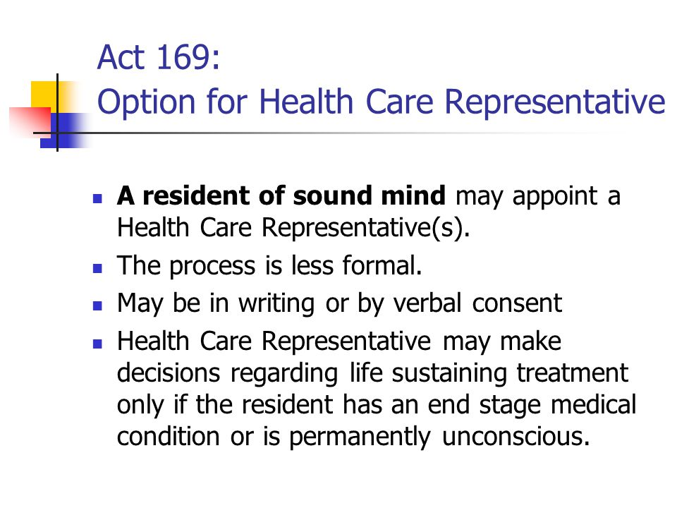 Act 169: Option for Health Care Representative A resident of sound mind may appoint a Health Care Representative(s).