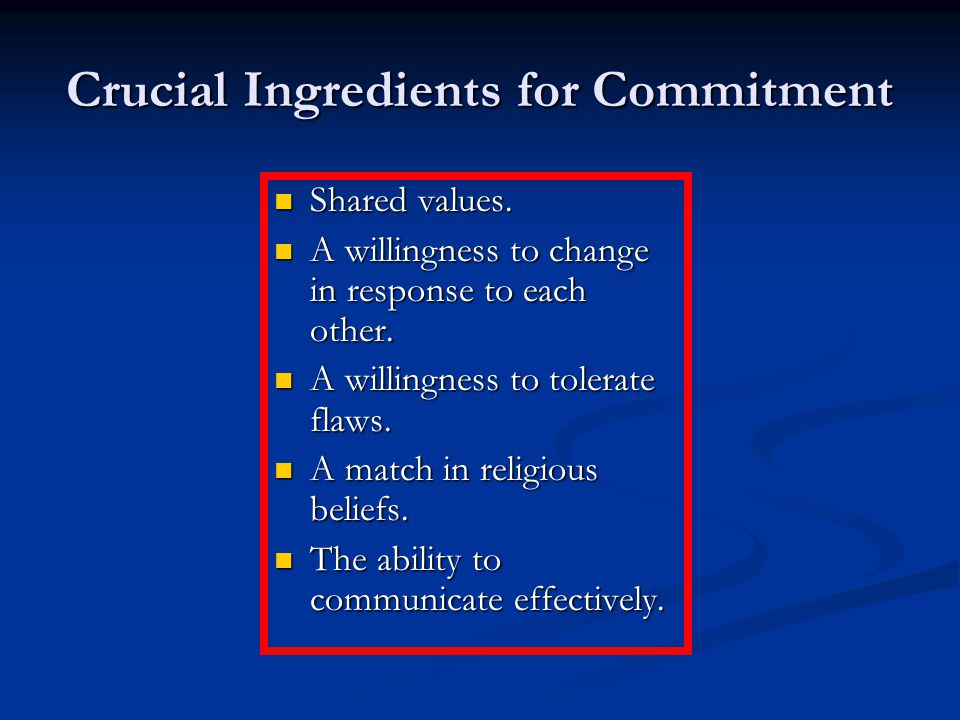 Crucial Ingredients for Commitment Shared values. Shared values.