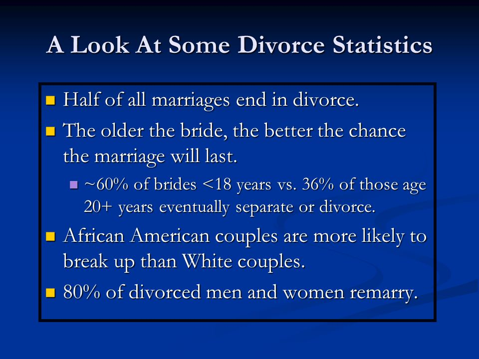 A Look At Some Divorce Statistics Half of all marriages end in divorce.