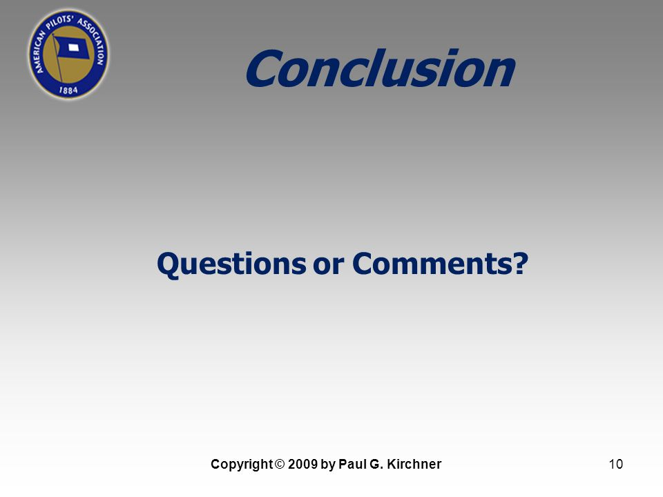10 Questions or Comments Conclusion Copyright © 2009 by Paul G. Kirchner