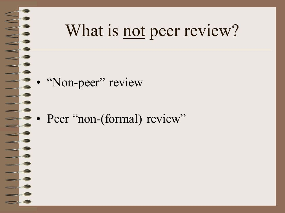 What is not peer review Non-peer review Peer non-(formal) review