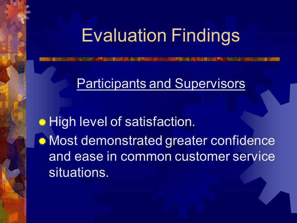 Evaluation Findings Participants and Supervisors  High level of satisfaction.