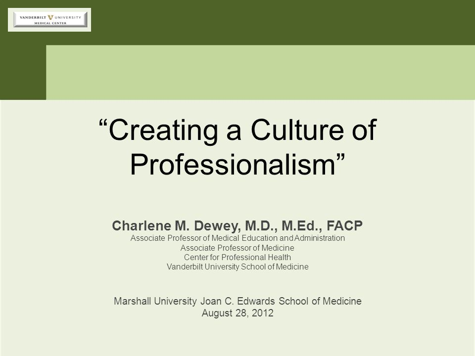 """""""Creating a Culture of Professionalism"""" Charlene M. Dewey, M.D., M.Ed., FACP Associate Professor of Medical Education and Administration Associate Pro"""