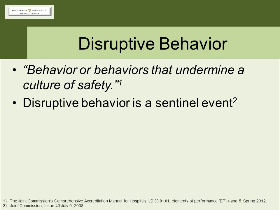 """Disruptive Behavior """"Behavior or behaviors that undermine a culture of safety."""" 1 Disruptive behavior is a sentinel event 2 1)The Joint Commission's C"""