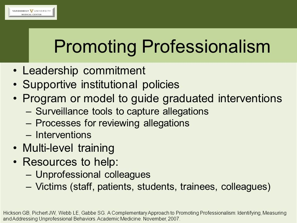 Promoting Professionalism Leadership commitment Supportive institutional policies Program or model to guide graduated interventions –Surveillance tool