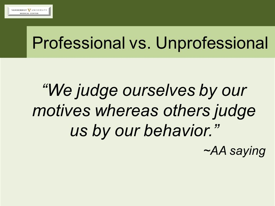 """""""We judge ourselves by our motives whereas others judge us by our behavior."""" ~AA saying"""
