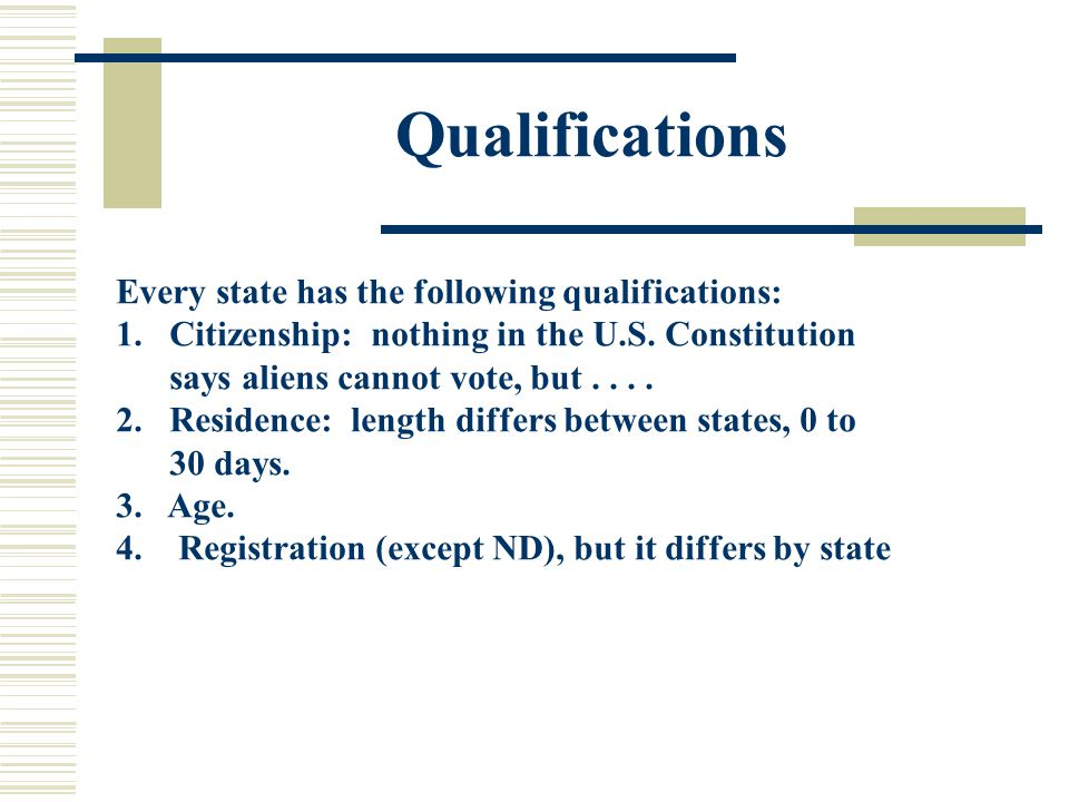 Qualifications Minnesota Voting Qualifications: 1)18 years old.