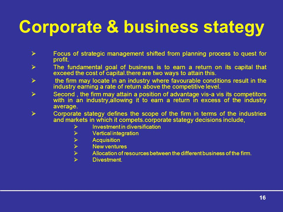 16 Corporate & business stategy  Focus of strategic management shifted from planning process to quest for profit.