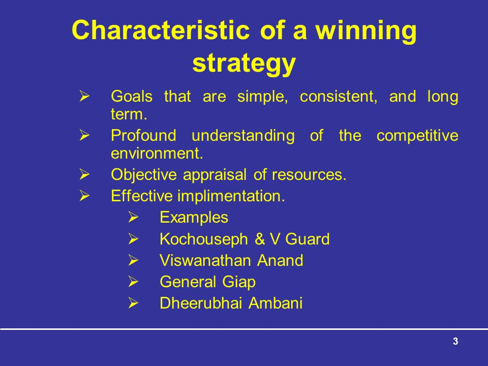3 Characteristic of a winning strategy  Goals that are simple, consistent, and long term.