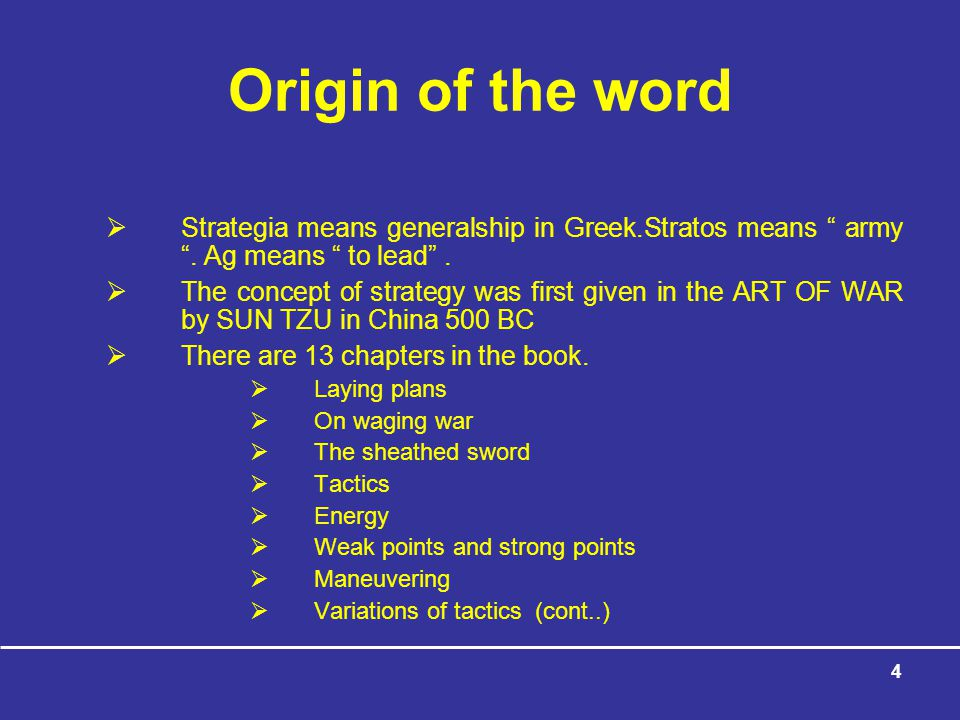 4 Origin of the word  Strategia means generalship in Greek.Stratos means army .