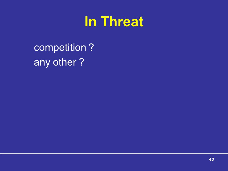 42 In Threat competition ? any other ?