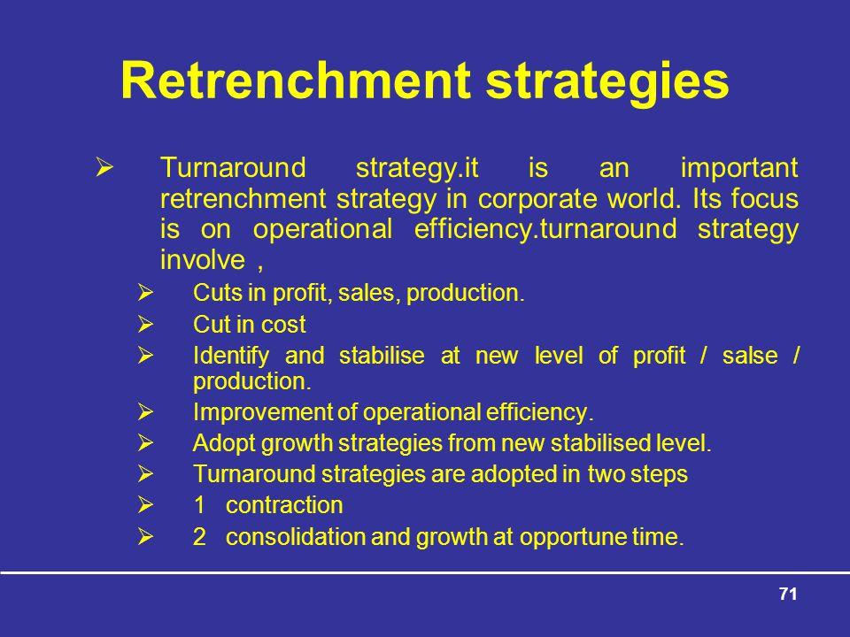 71 Retrenchment strategies  Turnaround strategy.it is an important retrenchment strategy in corporate world.